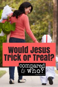 Would Jesus Trick or Treat?