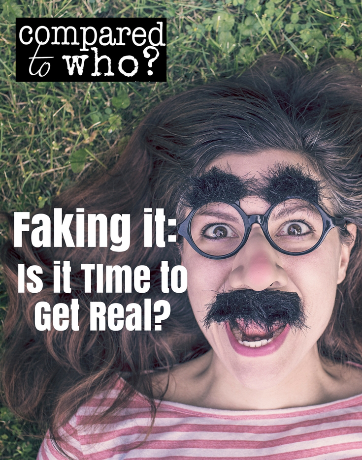 faking it time to get real