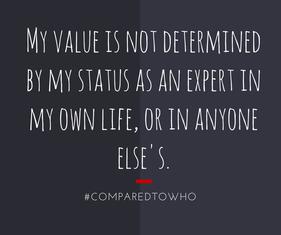 My value is not determined by my expert status