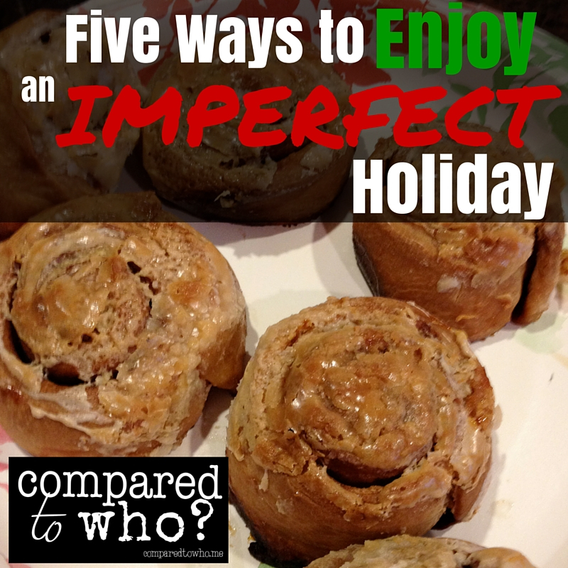 Five Ways to Enjoy an Imperfect Holiday