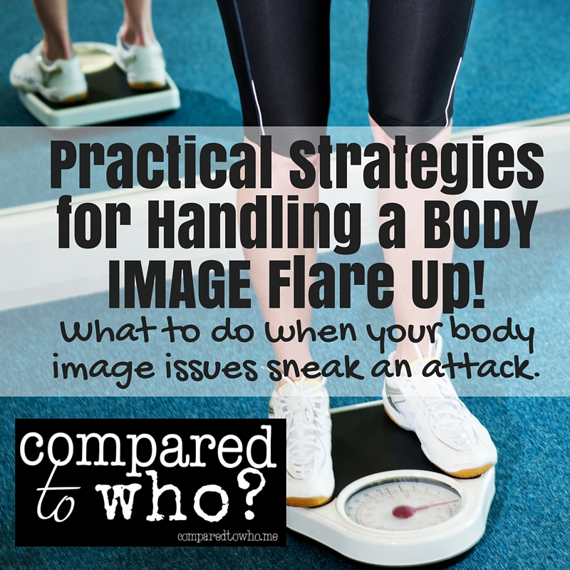 Practical Strategies for Handling Body Image Flare Ups