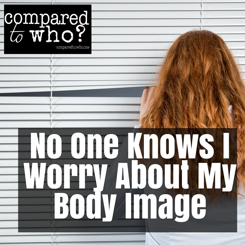 No One Knows I Worry About My Body Image