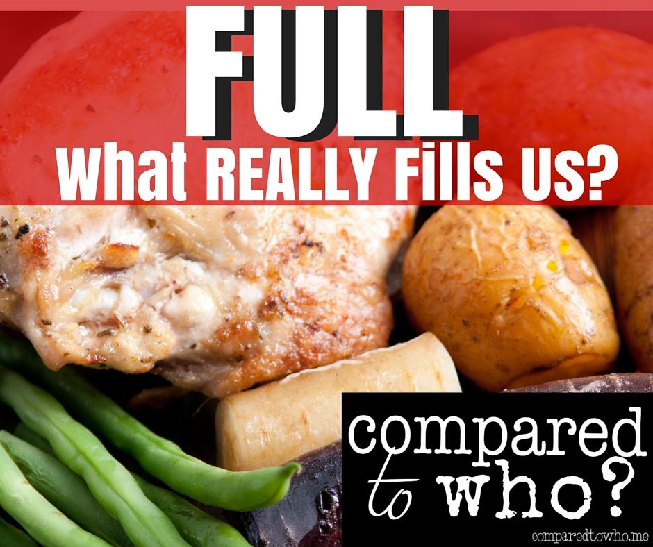 Full:: What REALLY Fills Us?