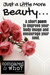Are you asking God for just a little more beauty? Great poem about body image.