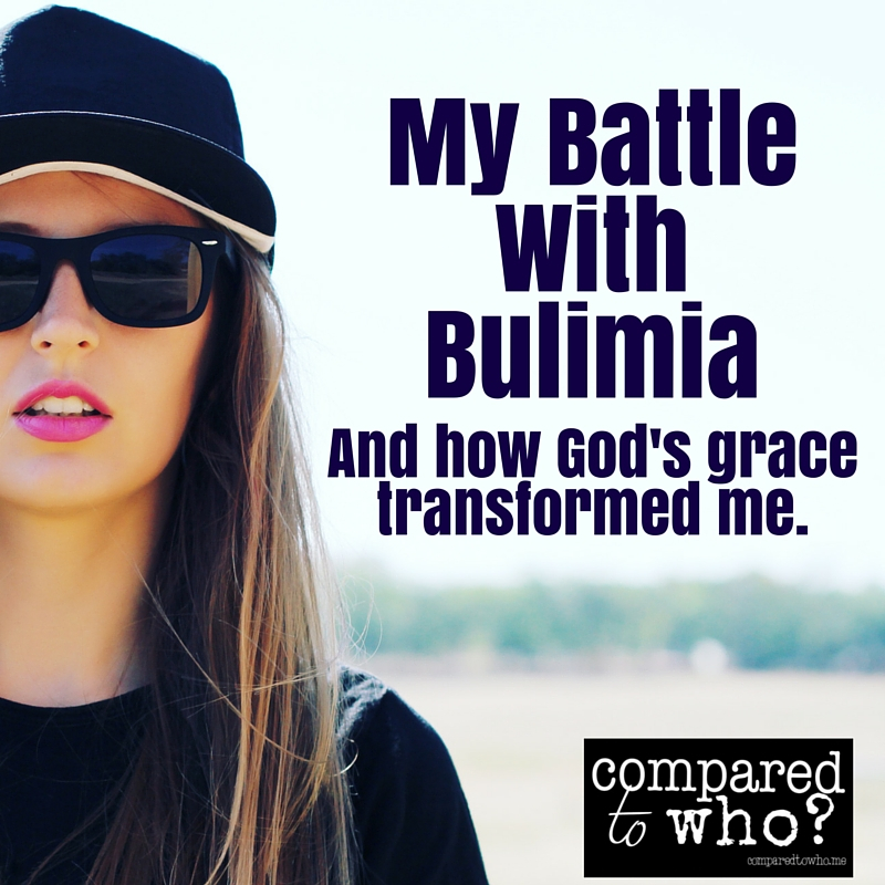 Battling Bulimia and How God Transformed My Life