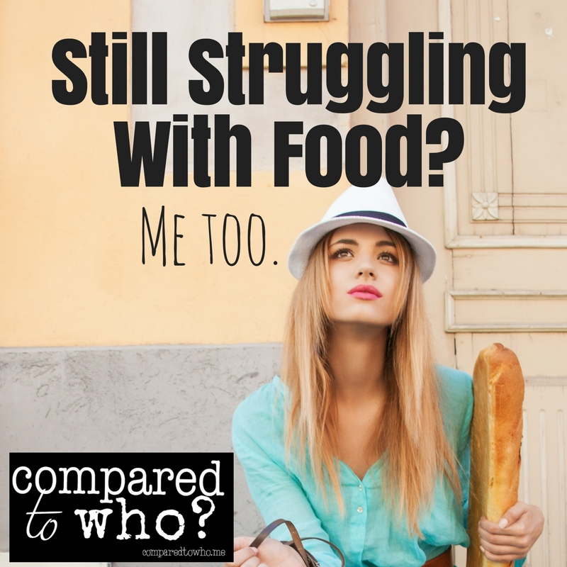 Still Struggling with Food? Me Too