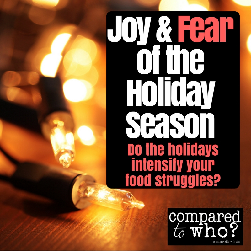 Do the holidays intensify your struggle with food? Here's what to do if you have joy and fear over the holiday season!