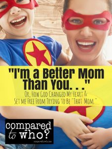 I'm a better mom than you Compared to who