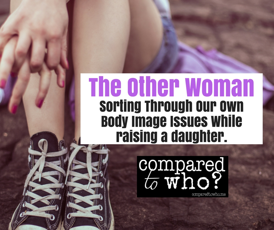 The Other Woman: Sorting Through Your Own Body Image Issues While Raising a Daughter