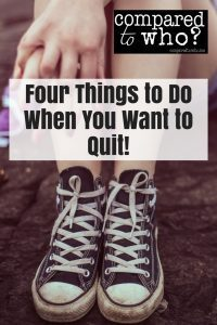 Four things to do when you're ready to quit