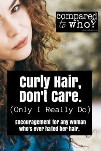 Do you hate your hair? Here's some encouragement: Curly Hair, Don't Care (Only I really do)