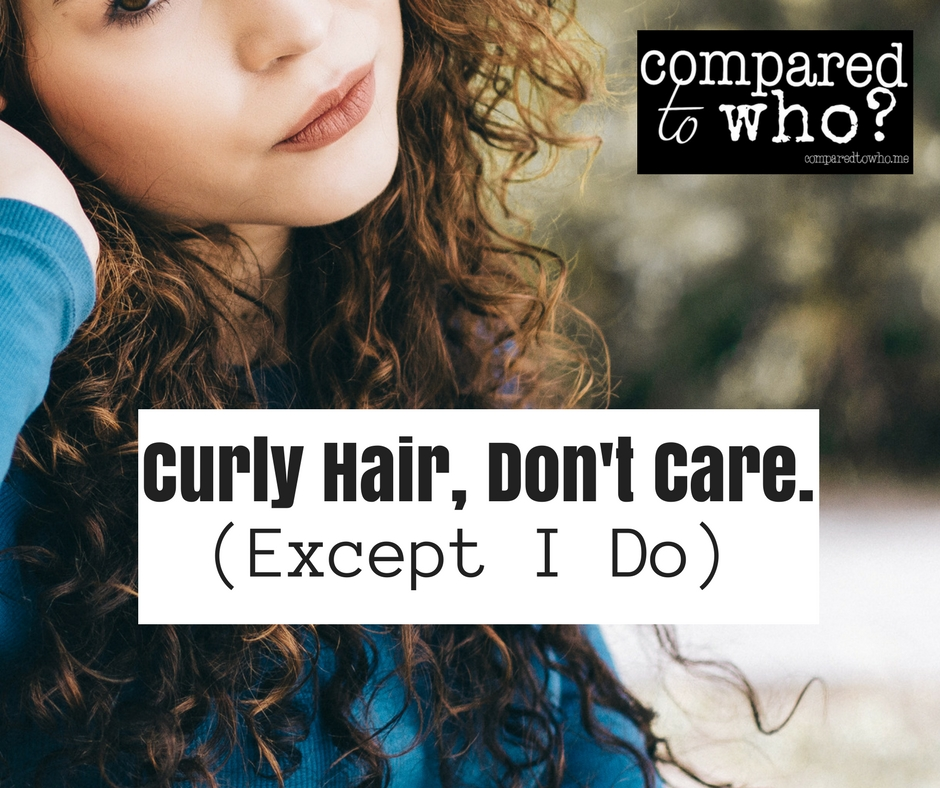 Curly Hair, Don't Care (Except I do really care)