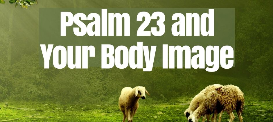 Psalm 23 and Your Body Image