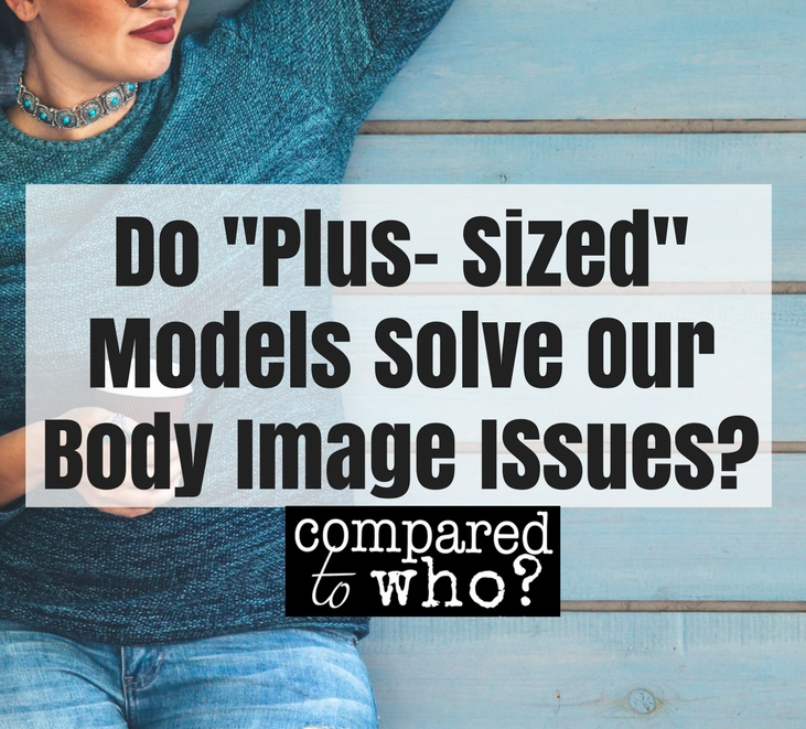 Worship Me Instead: Do Plus Sized Models Solve Body Image Issues?