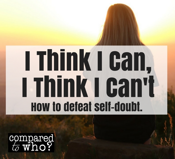 Defeating self doubt, I think I can I think I can't