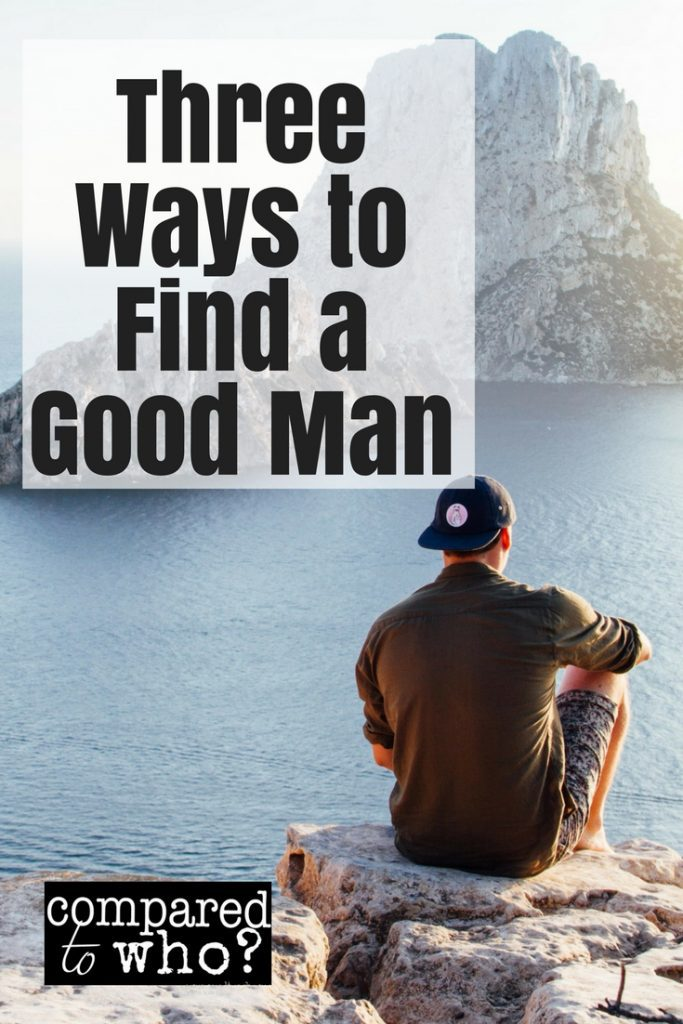 Three ways to find a good man