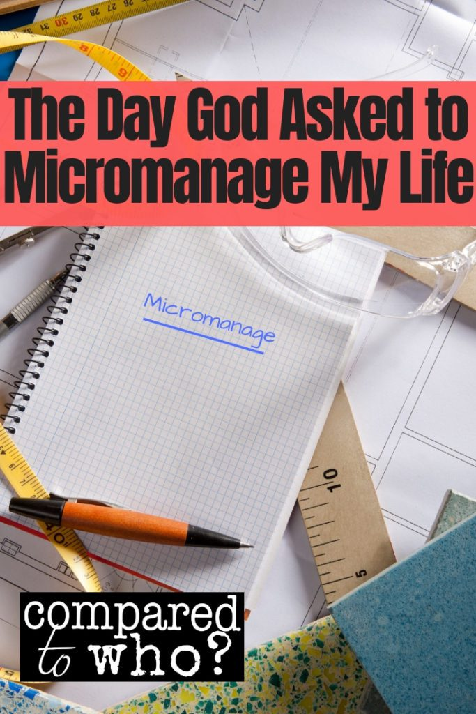 the day God asked to micromanage my life changed everything