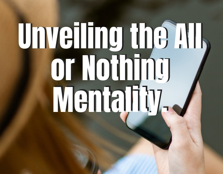 Unveiling the All or Nothing Mentality to Improve Your Body Image