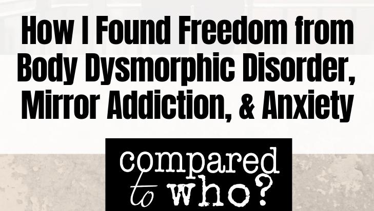 Brittney's Story: BDD, Mirror Addiction, Anxiety & Freedom