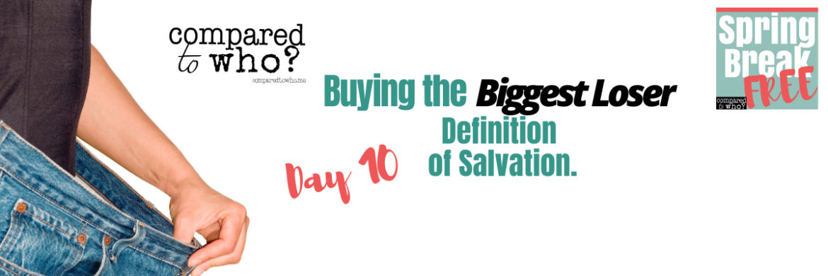 Buying the Biggest Loser Definition of Salvation: Day 10