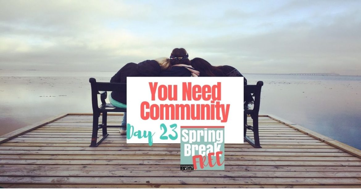 Why You Need Community (Spring Break Free Day 23)