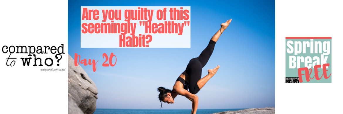 """Quitting this """"Healthy"""" Habit (Day 20 Spring Break Free)"""