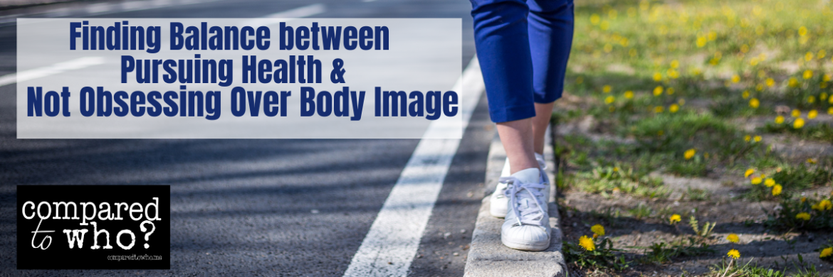 How to Balance Pursuing Healthy and Body Image Issues