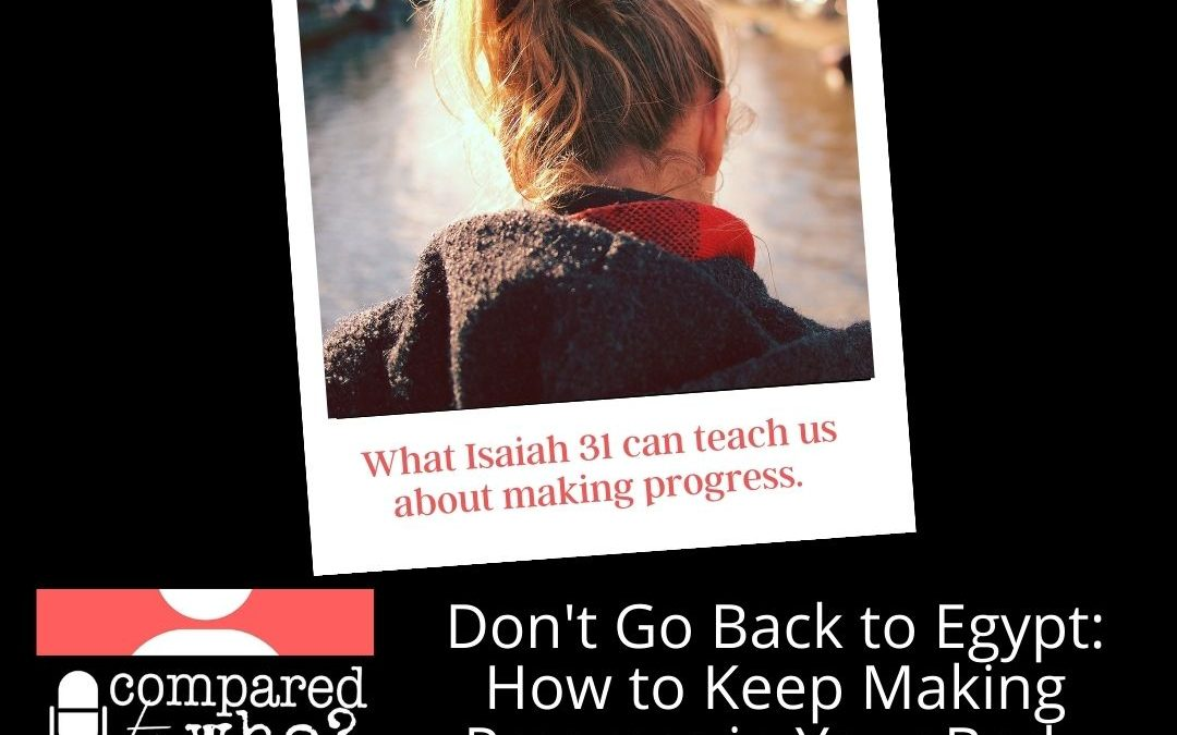 Podcast: Don't Go Back to Egypt: How to Keep Making Progress in Your Body Image Journey