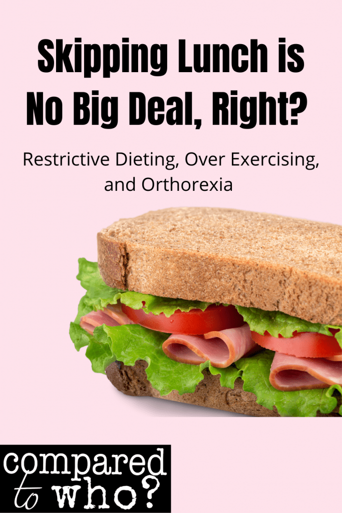 skipping lunch is no big deal, right? restrictive dieting, over exercising, and orthorexia