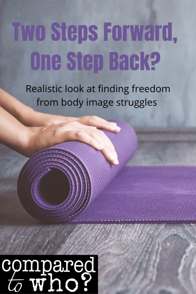 two steps forward, one step back? realistic look at finding freedom from body image struggles