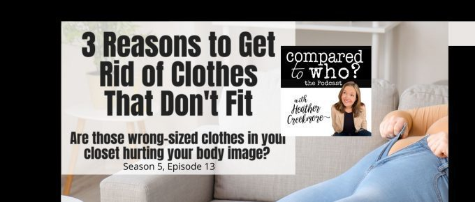 Reasons to get rid of clothes that don't fit if you have body image issues
