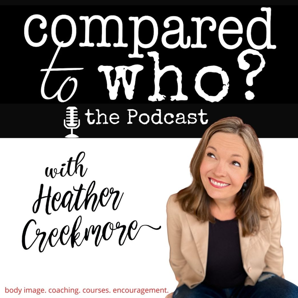 Compared to Who? podcast for christian women struggling with body image