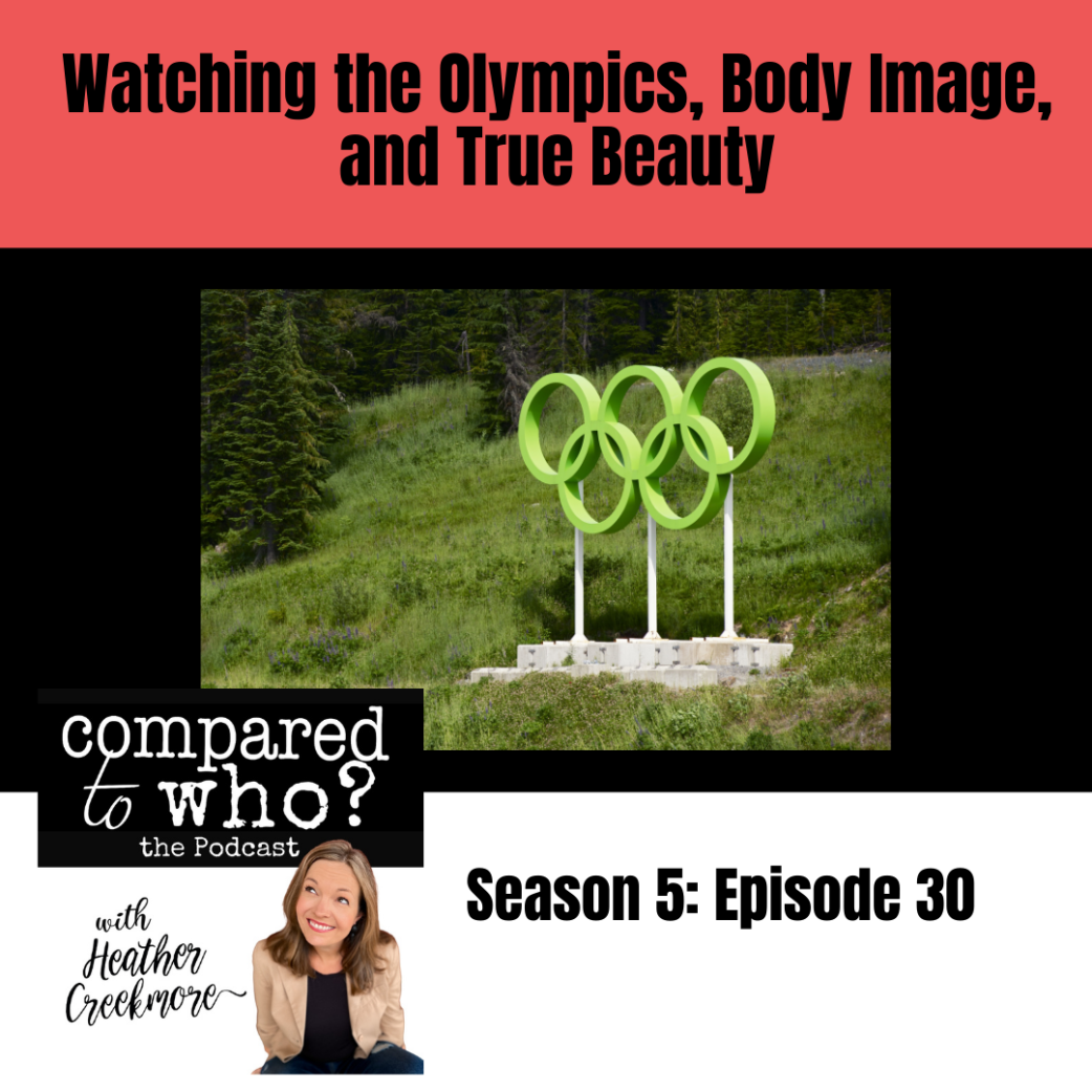 Podcast: Watching the Olympics, Body Image, & True Beauty