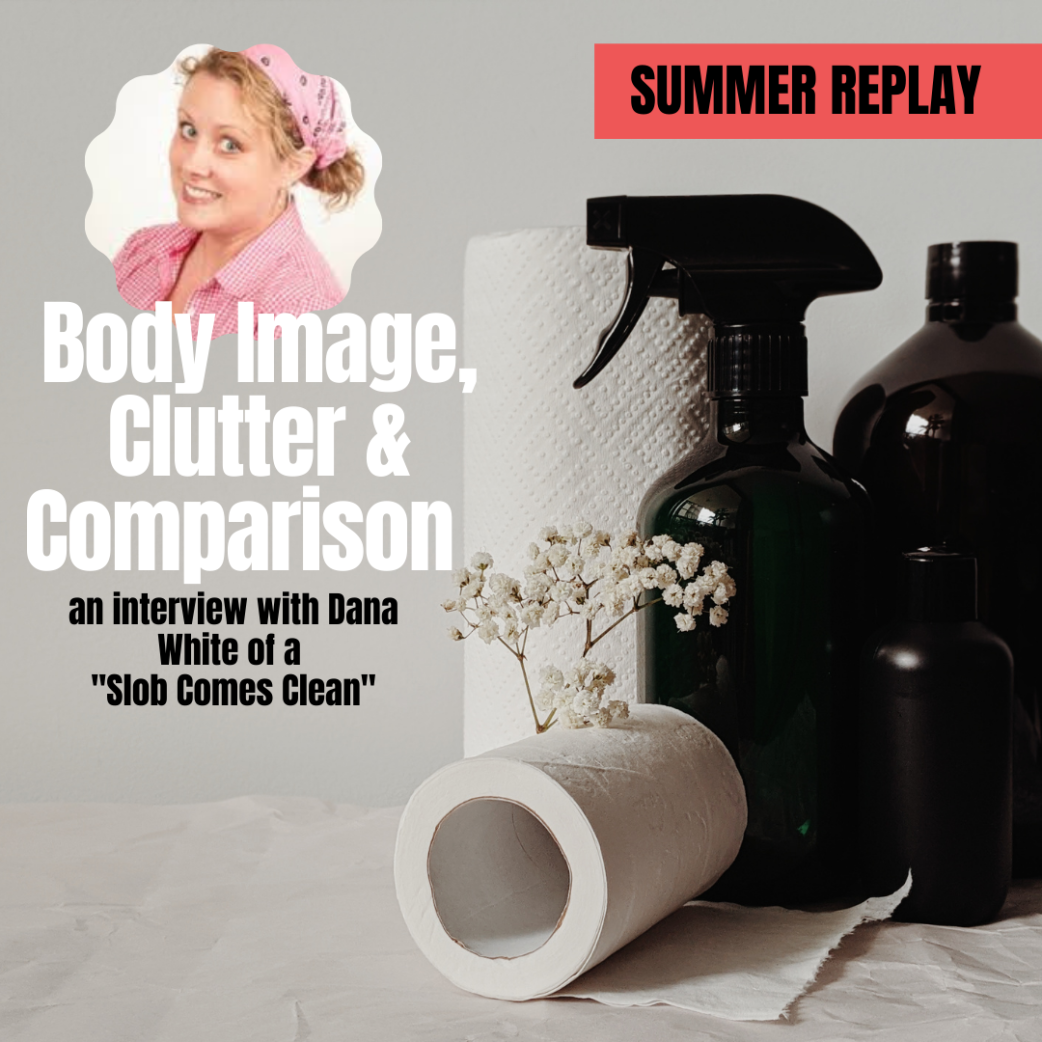 Summer Replay: Dana White on Clutter and Body Image