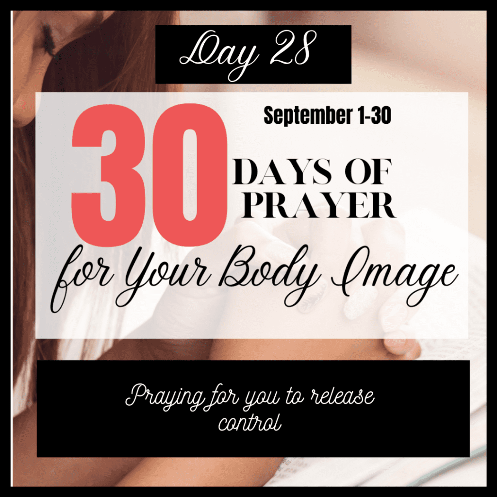 Day 28 Praying to release control in body image issues