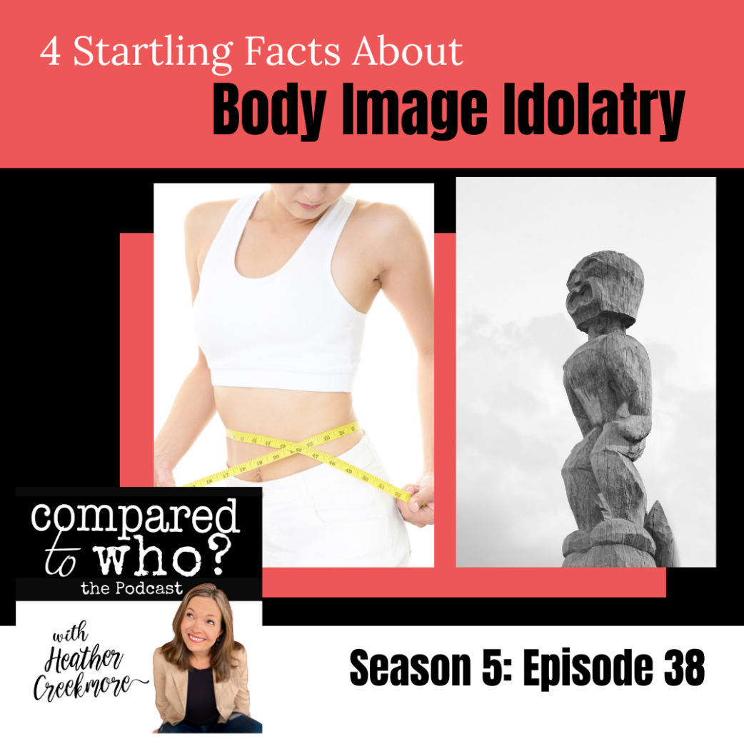 4 Startling Thoughts About Body Image Idolatry